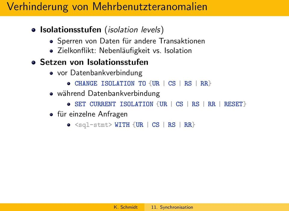 Isolation Setzen von Isolationsstufen vor Datenbankverbindung CHANGE ISOLATION TO {UR CS RS