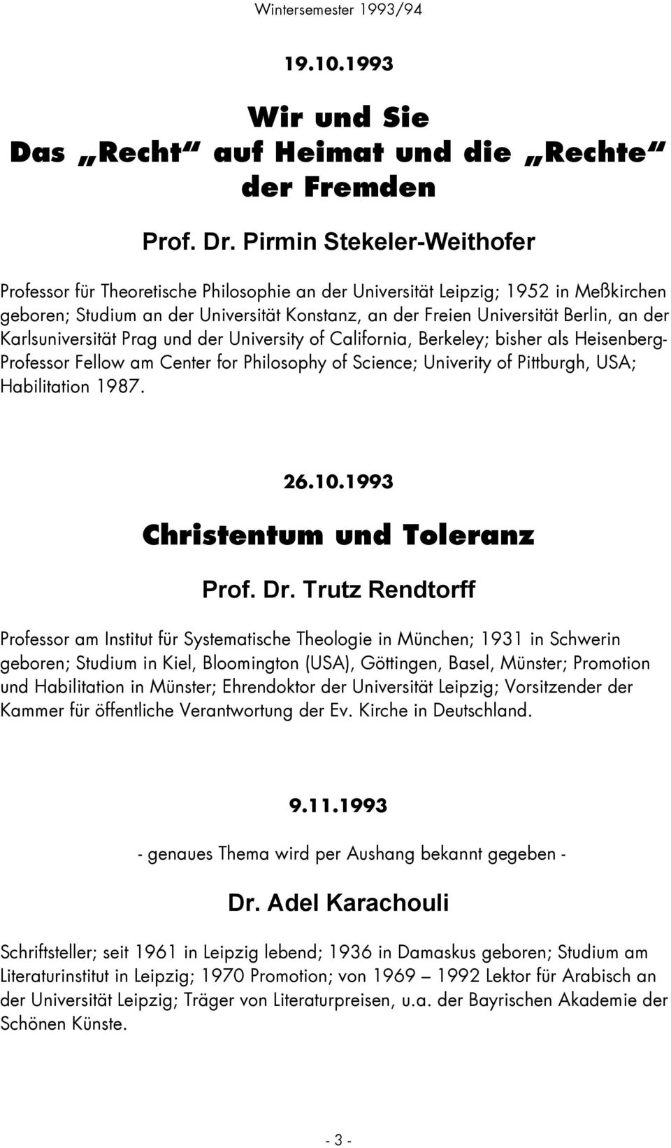 Karlsuniversität Prag und der University of California, Berkeley; bisher als Heisenberg- Professor Fellow am Center for Philosophy of Science; Univerity of Pittburgh, USA; Habilitation 1987. 26.10.