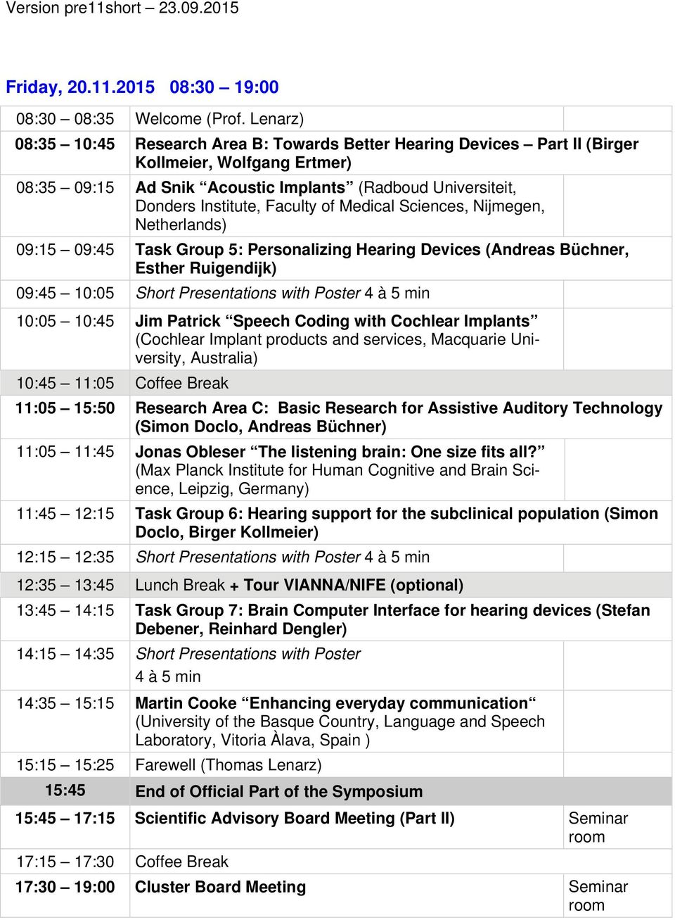 of Medical Sciences, Nijmegen, Netherlands) 09:15 09:45 Task Group 5: Personalizing Hearing Devices (Andreas Büchner, Esther Ruigendijk) 09:45 10:05 Short Presentations with Poster 4 à 5 min 10:05