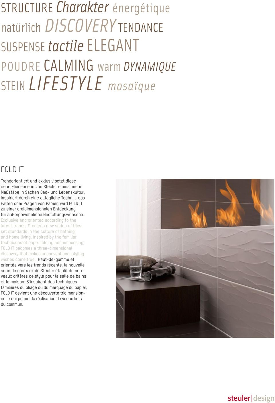 Entdeckung für außergewöhnliche Gestaltungswünsche. Exclusive and oriented according to the latest trends, Steuler s new series of tiles set standards in the culture of bathing and home living.