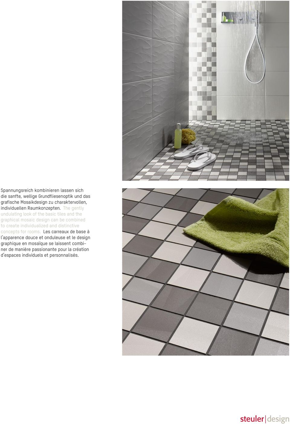 The gently undulating look of the basic tiles and the graphical mosaic design can be combined to create individualized and