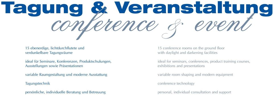 Beratung und Betreuung 15 conference rooms on the ground floor with daylight and darkening facilities ideal for seminars, conferences, product