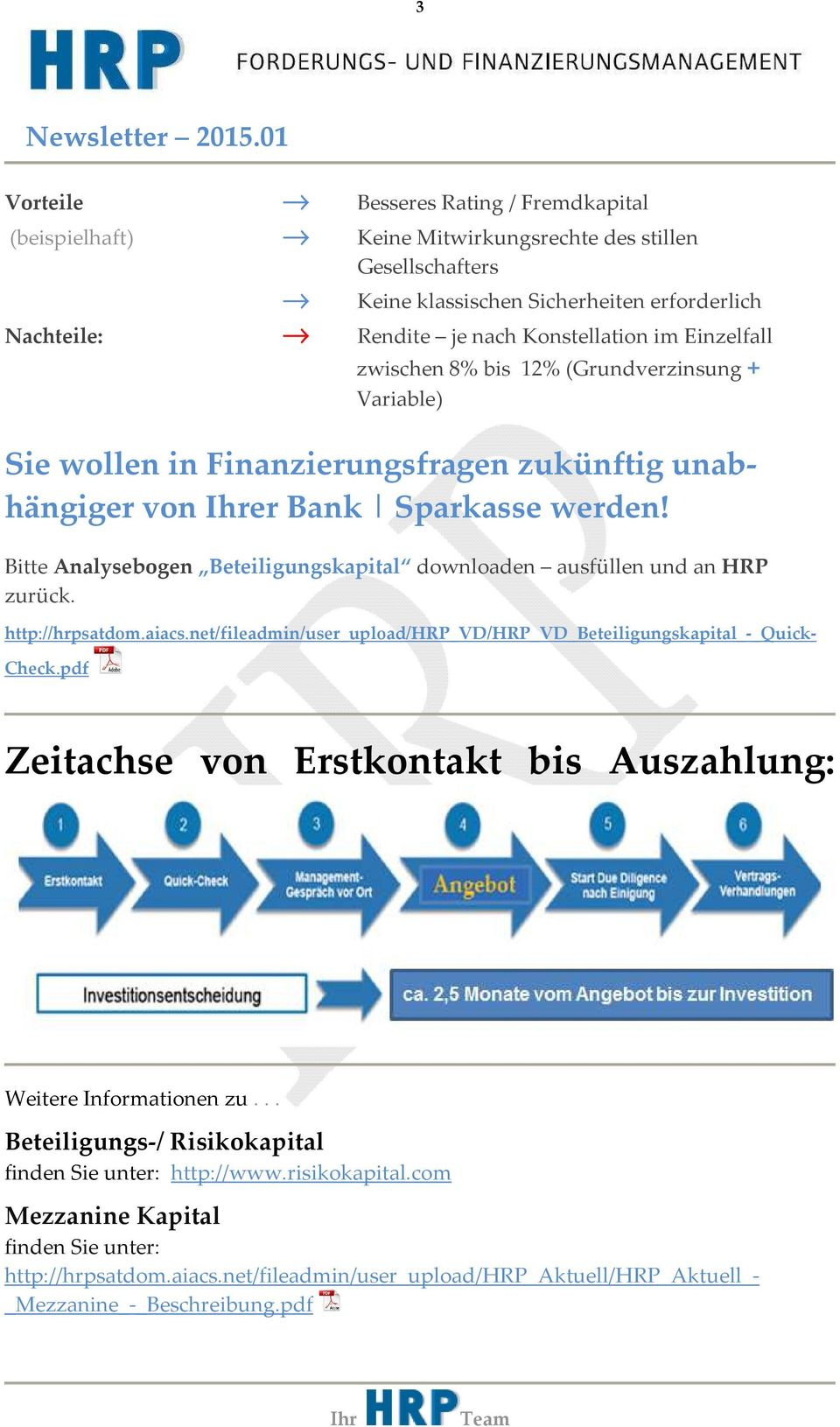 Bitte Analysebogen Beteiligungskapital downloaden ausfüllen und an HRP zurück. http://hrpsatdom.aiacs.net/fileadmin/user_upload/hrp_vd/hrp_vd_beteiligungskapital_-_quick- Check.