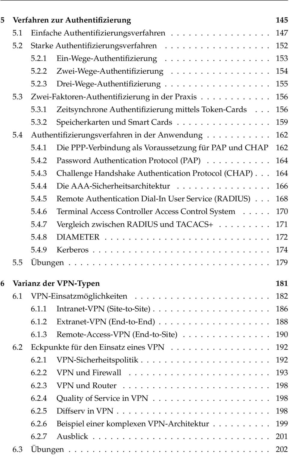 .. 159 5.4 Authentifizierungsverfahren in der Anwendung... 162 5.4.1 Die PPP-Verbindung als Voraussetzung für PAP und CHAP 162 5.4.2 Password Authentication Protocol (PAP)... 164 5.4.3 Challenge Handshake Authentication Protocol (CHAP).