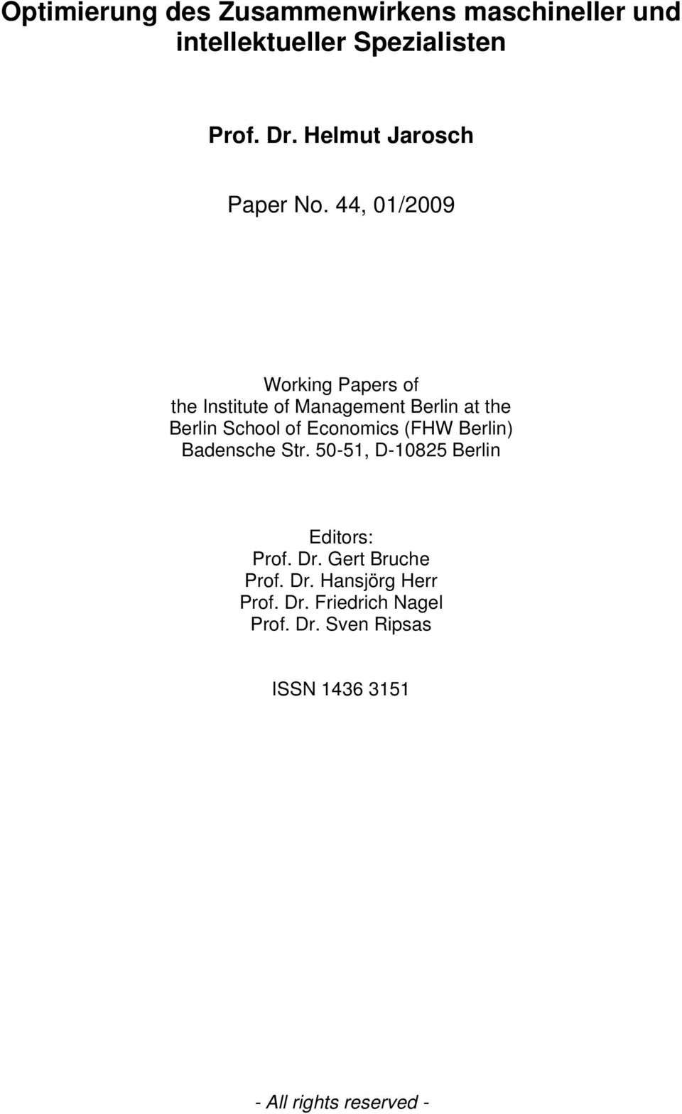 44, 01/2009 Working Papers of he Insiue of Managemen Berlin a he Berlin School of Economics (FHW