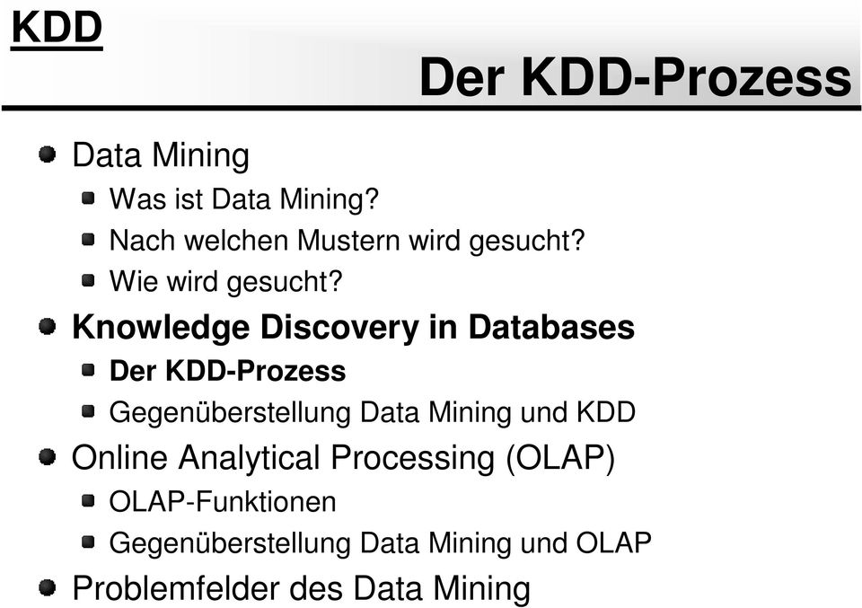 Knowledge Discovery in Databases Der KDD-Prozess Der KDD-Prozess