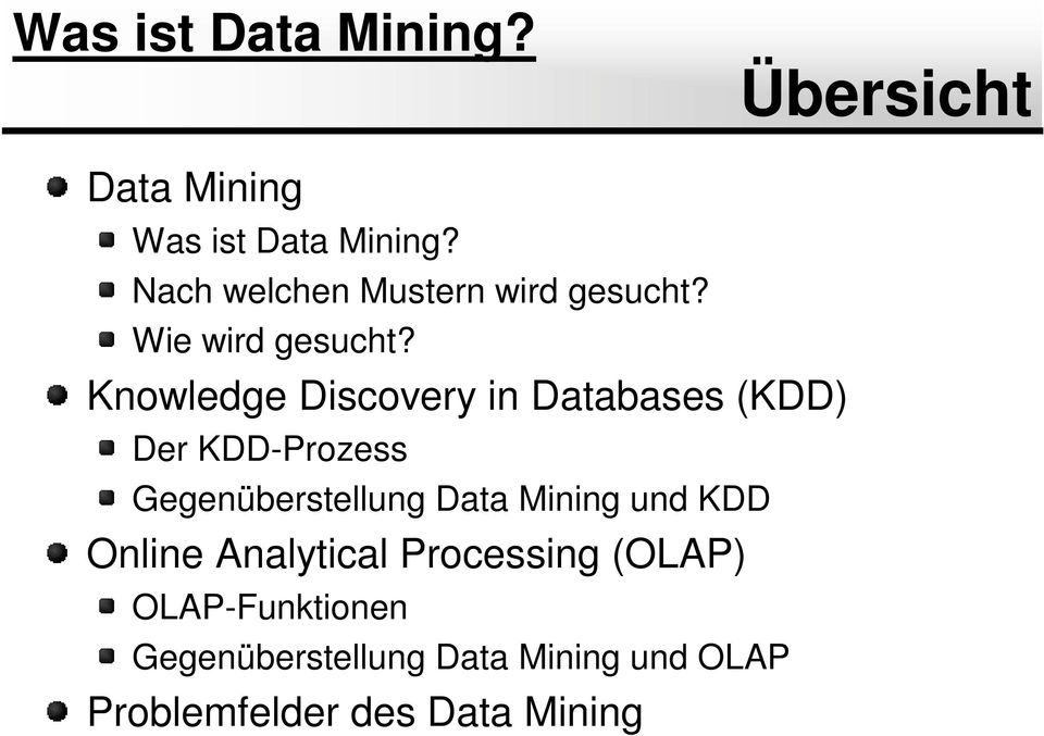 Knowledge Discovery in Databases (KDD) Der KDD-Prozess Gegenüberstellung Data