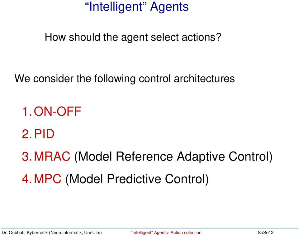 We consider the following control architectures 1.