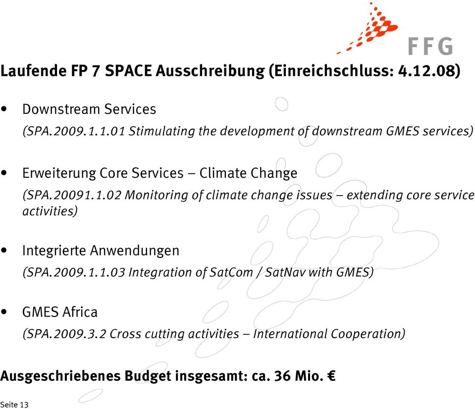 1.01 Stimulating the development of downstream GMES services) Erweiterung Core Services Climate Change (SPA.20091.1.02 Monitoring of climate change issues extending core service activities) Integrierte Anwendungen (SPA.