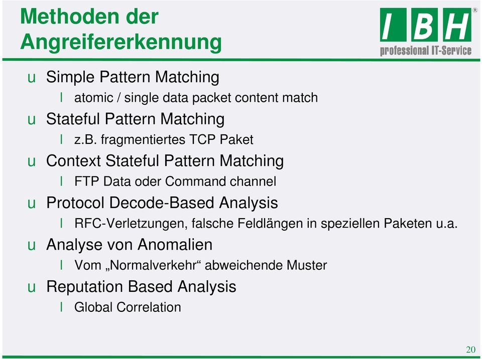 fragmentiertes TCP Paket u Context Stateful Pattern Matching l FTP Data oder Command channel u Protocol