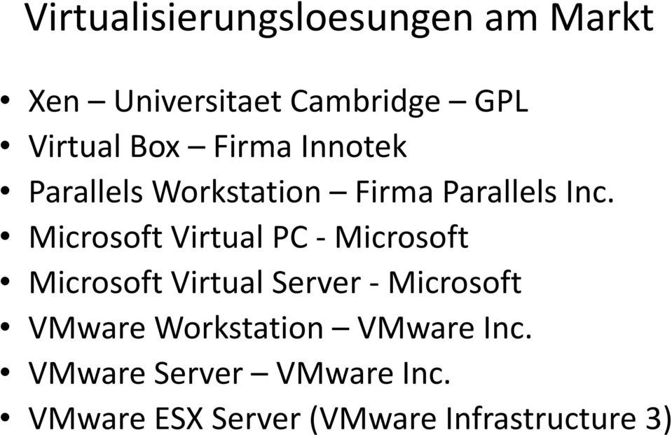Microsoft Virtual PC - Microsoft Microsoft Virtual Server - Microsoft VMware