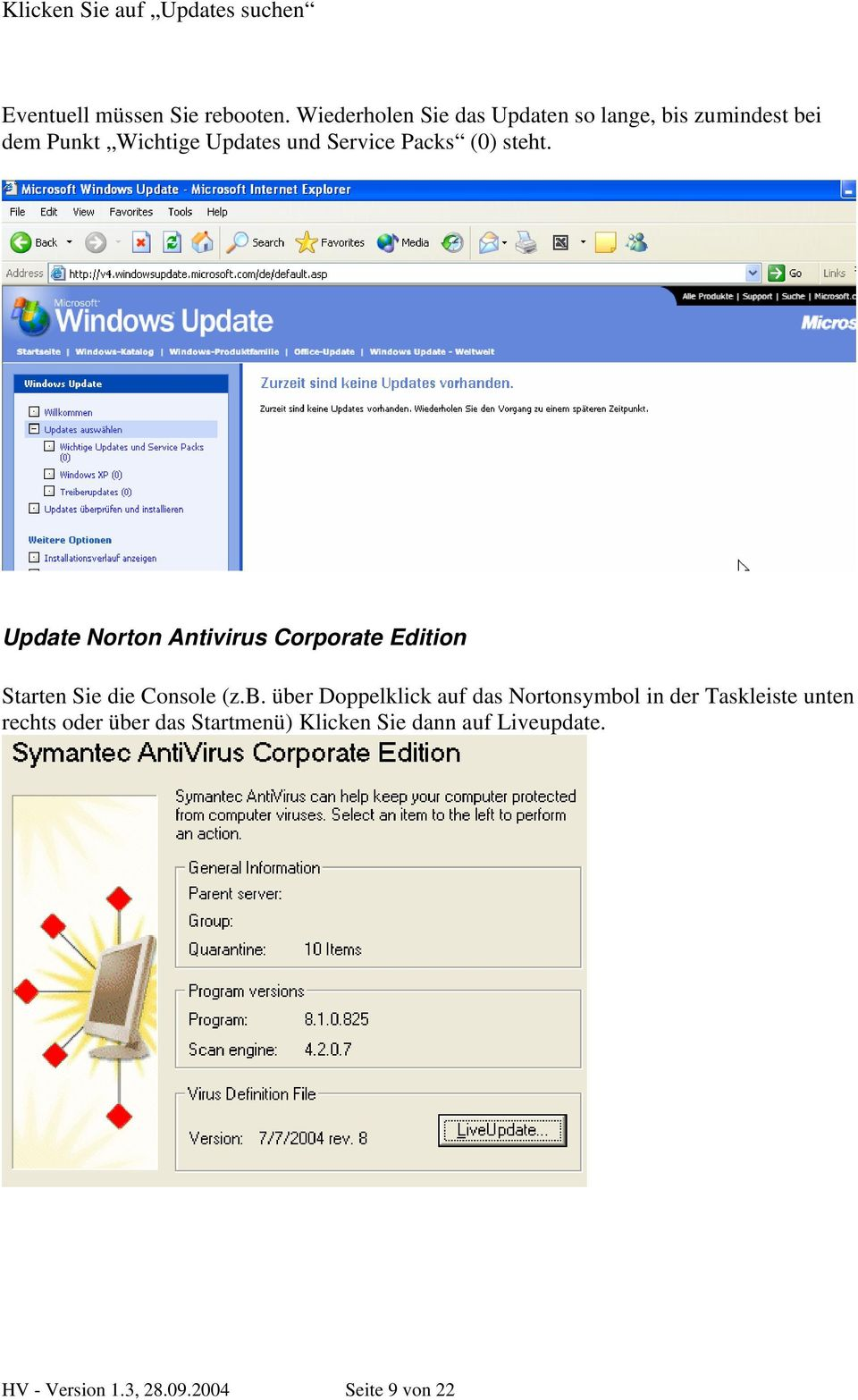 (0) steht. Update Norton Antivirus Corporate Edition Starten Sie die Console (z.b.