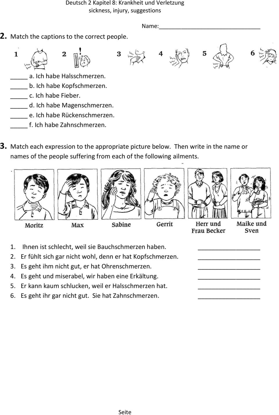 Then write in the name or names of the people suffering from each of the following ailments. 1. Ihnen ist schlecht, weil sie Bauchschmerzen haben. 2.