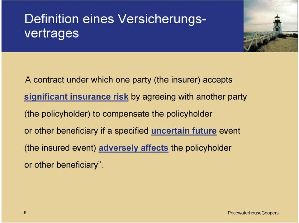 compensate the policyholder or other beneficiary if a specified uncertain future event