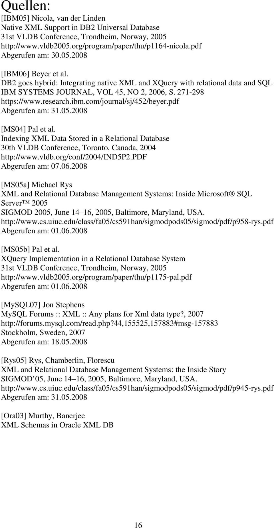 research.ibm.com/journal/sj/452/beyer.pdf Abgerufen am: 31.05.2008 [MS04] Pal et al. Indexing XML Data Stored in a Relational Database 30th VLDB Conference, Toronto, Canada, 2004 http://www.vldb.
