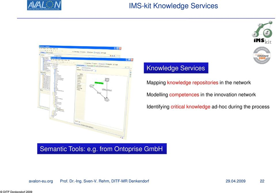 Identifying critical knowledge ad-hoc during the process Semantic Tools: e.g. from Ontoprise GmbH avalon-eu.