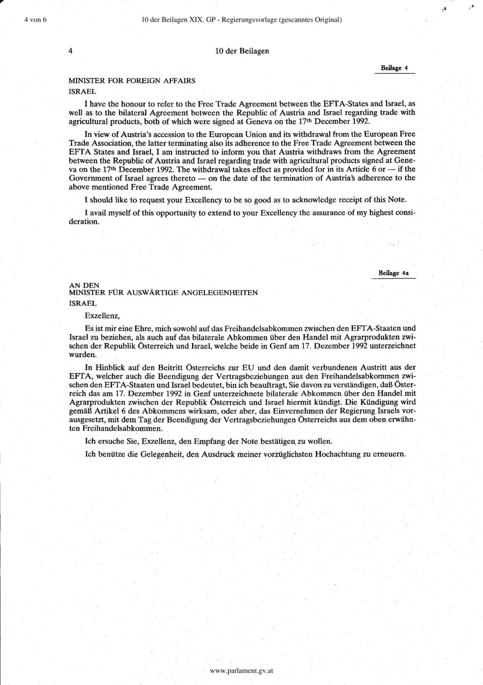 Israel, as weil as to the bilateral Agreement between the Republic of Austria and Israel regarding trade with agricultural products, both of which were signed at Geneva on the 17 th December 1992.
