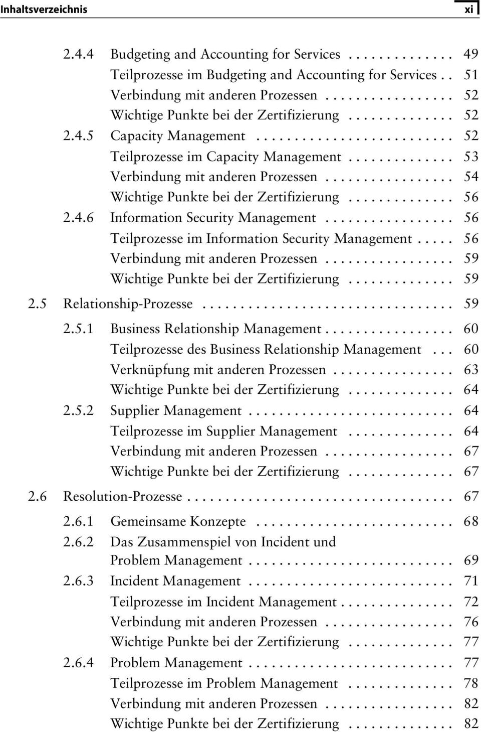 ................ 54 Wichtige Punkte bei der Zertifizierung.............. 56 2.4.6 Information Security Management................. 56 Teilprozesse im Information Security Management.