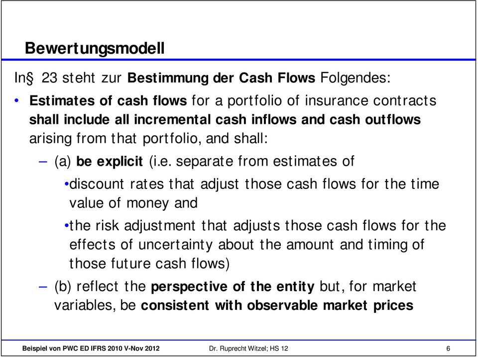explicit (i.e. separate from estimates of discount rates that adjust those cash flows for the time value of money and the risk adjustment that adjusts those cash flows