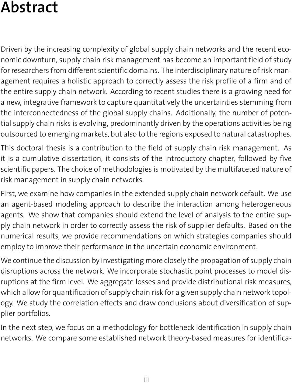 According to recent studies there is a growing need for a new, integrative framework to capture quantitatively the uncertainties stemming from the interconnectedness of the global supply chains.