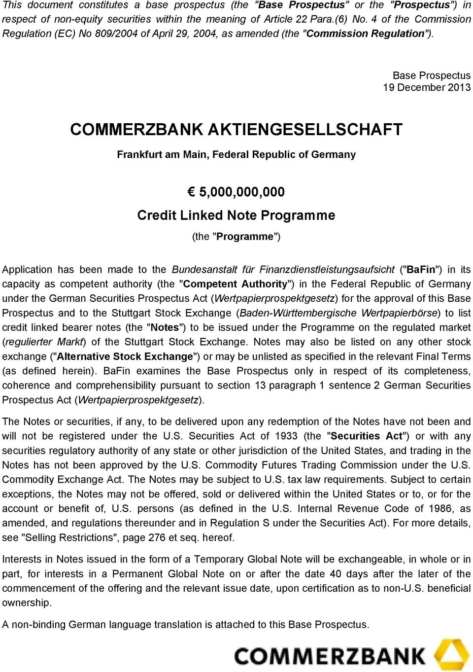 "Base Prospectus 19 December 2013 COMMERZBANK AKTIENGESELLSCHAFT Frankfurt am Main, Federal Republic of Germany 5,000,000,000 Credit Linked Note Programme (the ""Programme"") Application has been made"