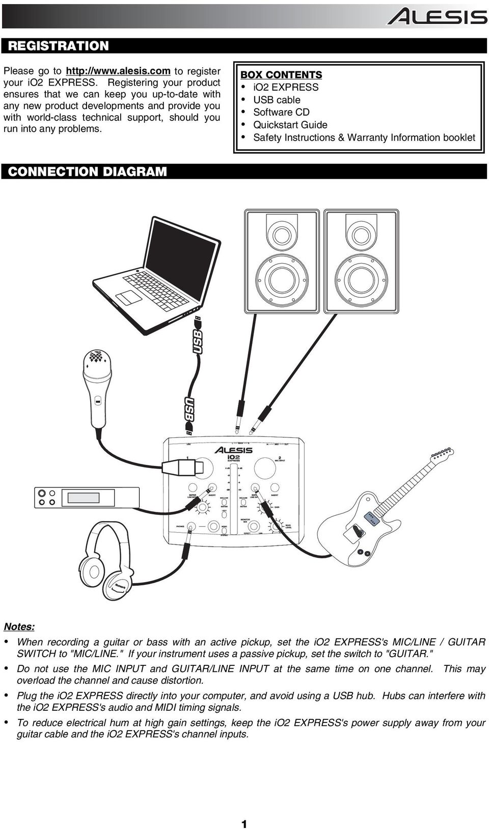 BOX CONTENTS io2 EXPRESS USB cable Software CD Quickstart Guide Safety Instructions & Warranty Information booklet CONNECTION DIAGRAM Notes: When recording a guitar or bass with an active pickup, set