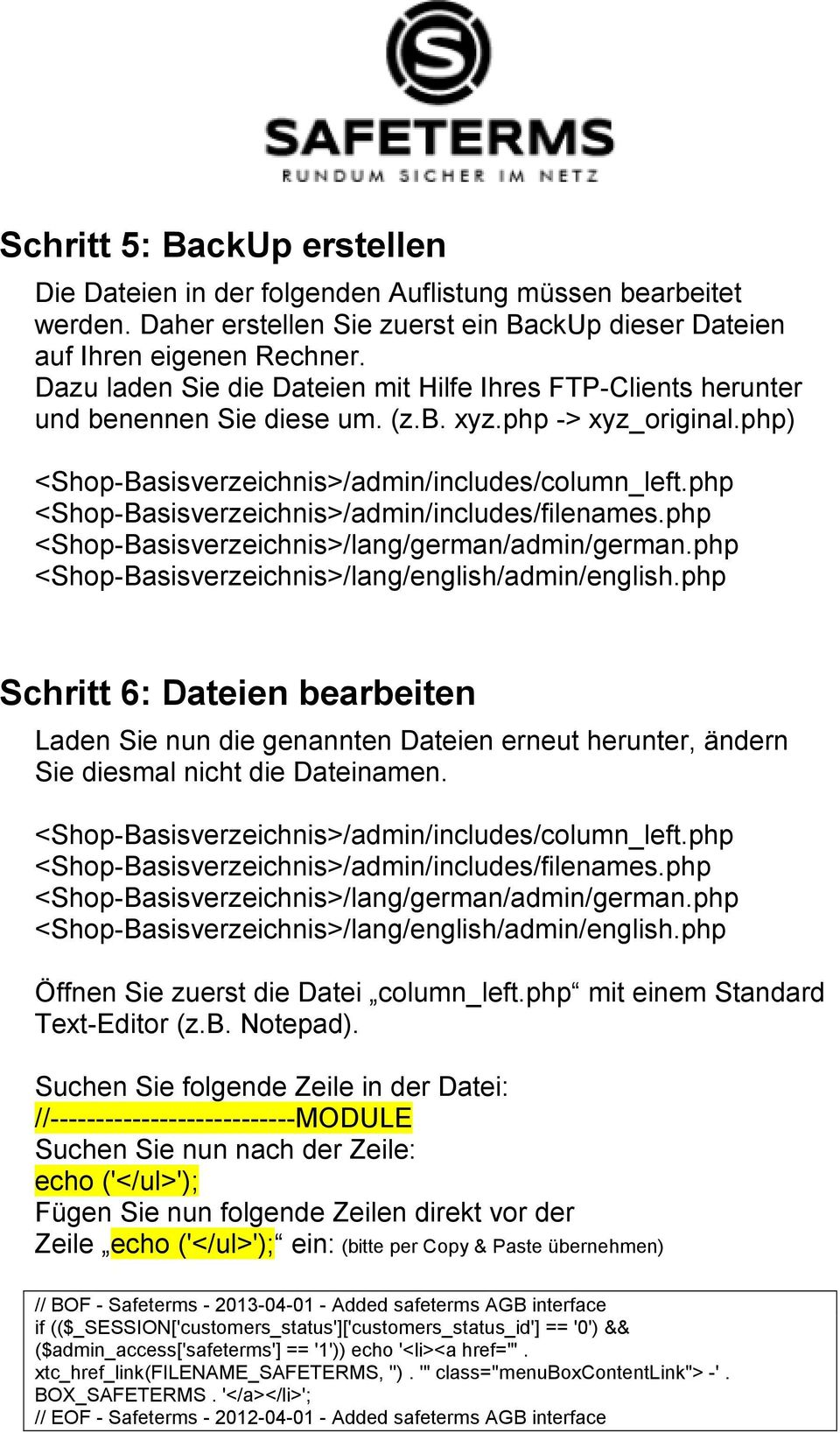 php <Shop-Basisverzeichnis>/admin/includes/filenames.php <Shop-Basisverzeichnis>/lang/german/admin/german.php <Shop-Basisverzeichnis>/lang/english/admin/english.