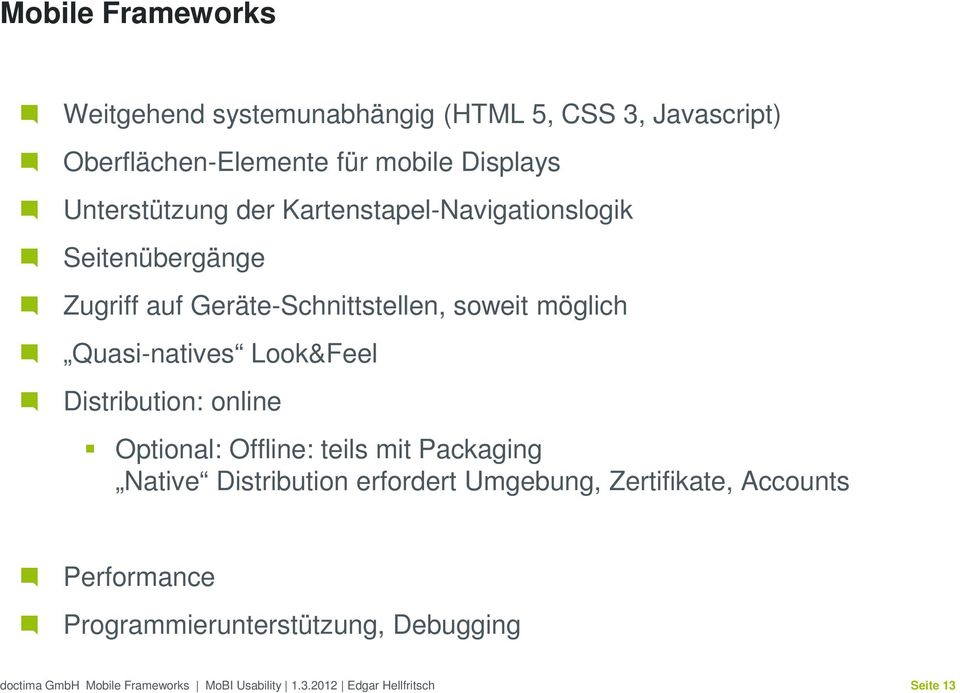 soweit möglich Quasi-natives Look&Feel Distribution: online Optional: Offline: teils mit Packaging Native