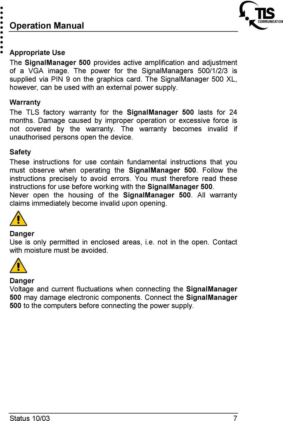 Warranty The TLS factory warranty for the SignalManager 500 lasts for 24 months. Damage caused by improper operation or excessive force is not covered by the warranty.