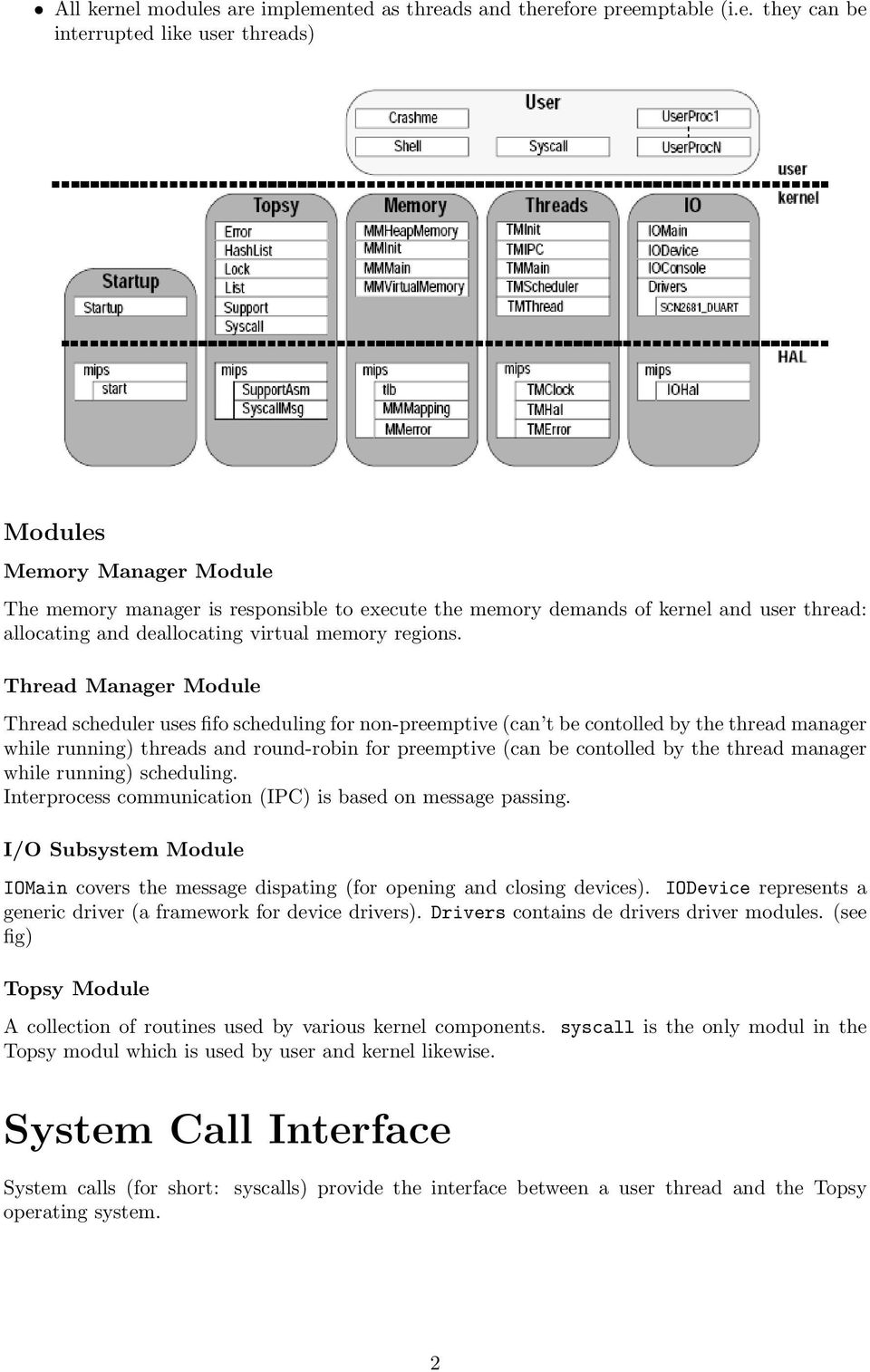demands of kernel and user thread: allocating and deallocating virtual memory regions.