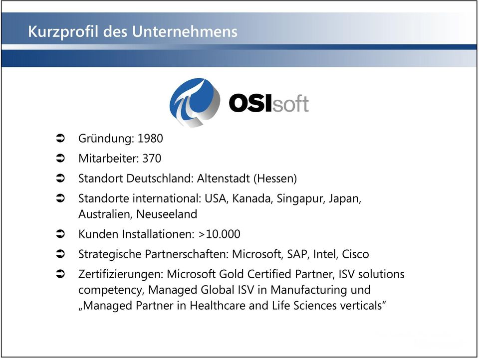 000 Strategische Partnerschaften: Microsoft, SAP, Intel, Cisco Zertifizierungen: Microsoft Gold Certified