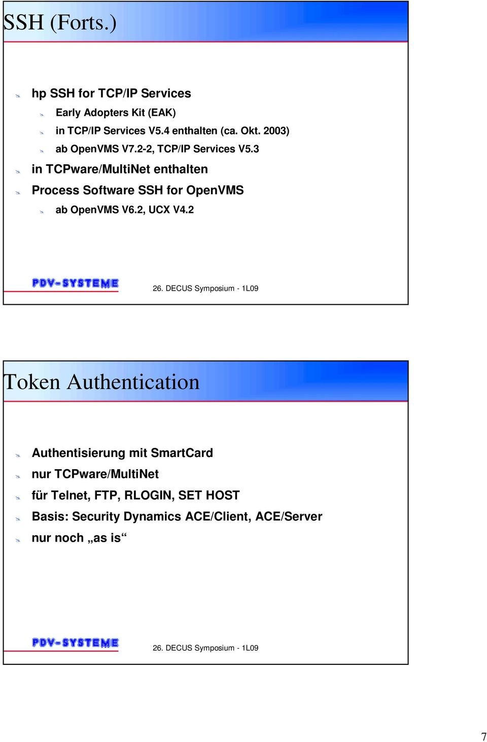 Process Software SSH for OpenVMS! ab OpenVMS V6.2, UCX V4.2 Token Authentication!