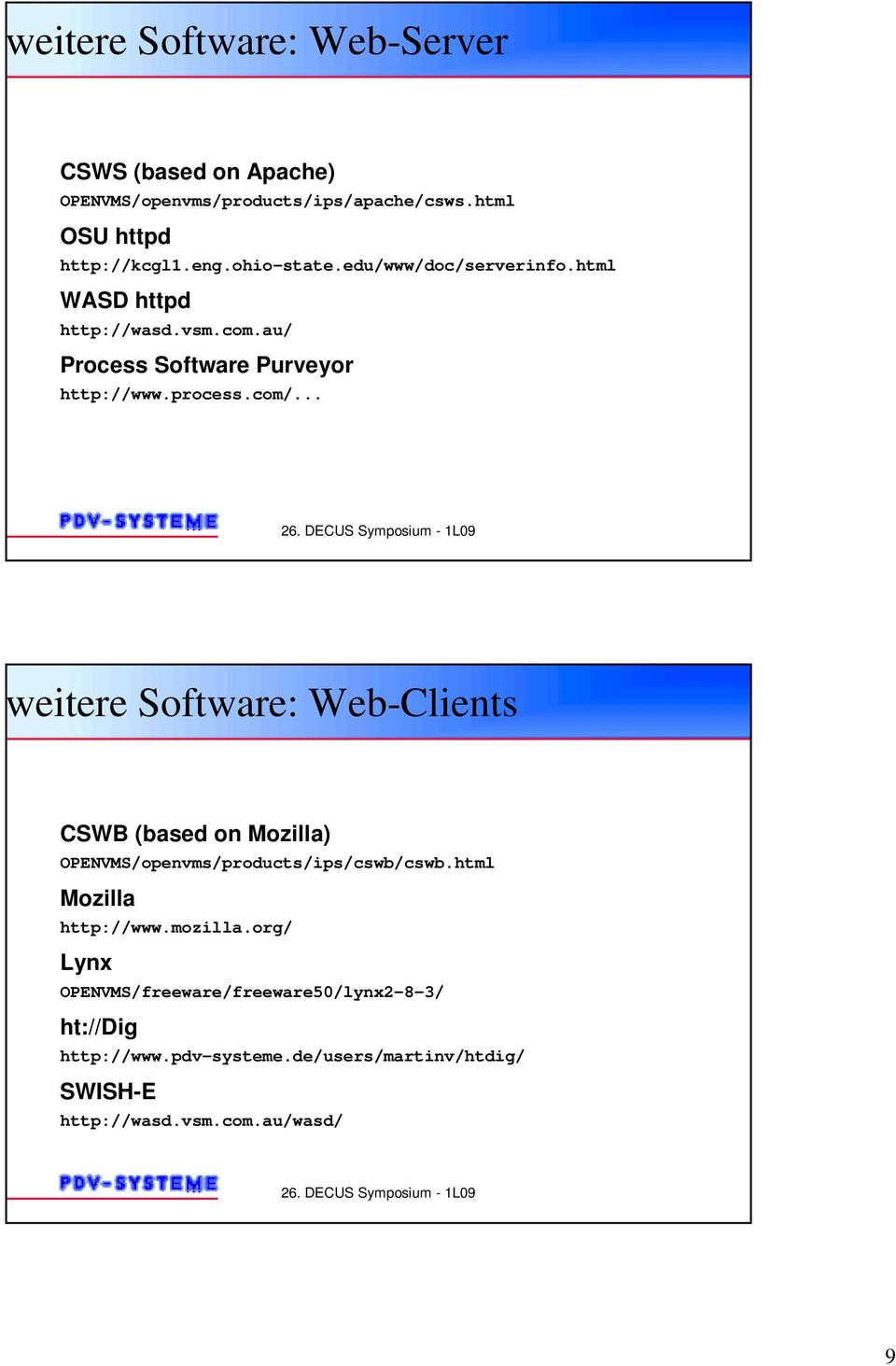 .. weitere Software: Web-Clients CSWB (based on Mozilla) OPENVMS/openvms/products/ips/cswb/cswb.html Mozilla http://www.mozilla.