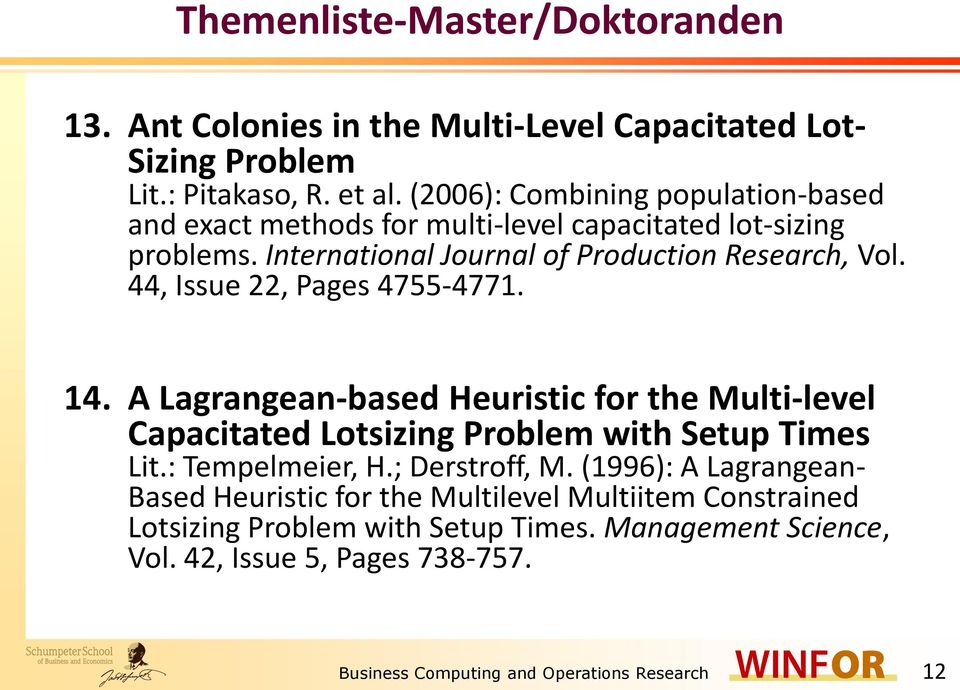 44, Issue 22, Pages 4755-4771. 14. A Lagrangean-based Heuristic for the Multi-level Capacitated Lotsizing Problem with Setup Times Lit.: Tempelmeier, H.