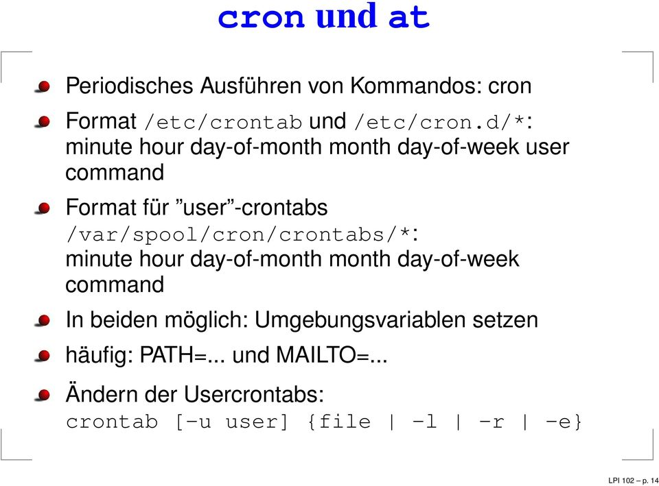 /var/spool/cron/crontabs/*: minute hour day-of-month month day-of-week command In beiden möglich: