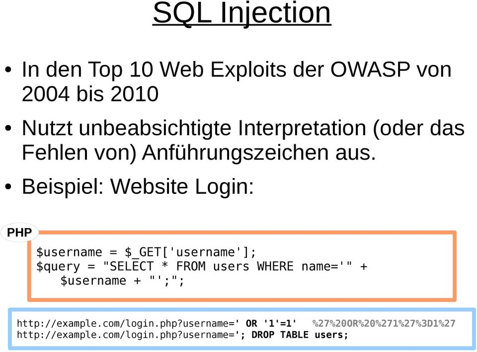 "Beispiel: Website Login: PHP $username = $_GET['username']; $query = ""SELECT * FROM users WHERE"