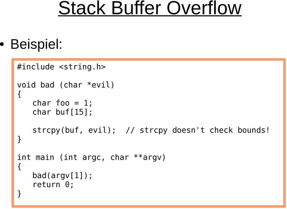 } strcpy(buf, evil); // strcpy doesn't check bounds!