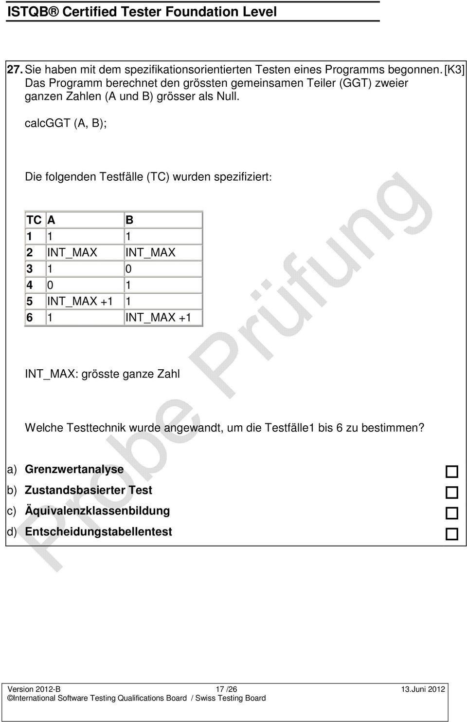 calcggt (A, B); [K3] Die folgenden Testfälle (TC) wurden spezifiziert: TC A B 1 1 1 2 INT_MAX INT_MAX 3 1 0 4 0 1 5 INT_MAX +1 1 6 1 INT_MAX +1