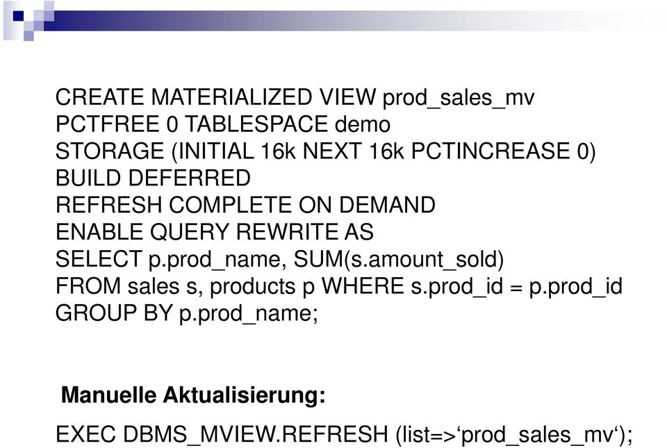 prod_name, SUM(s.amount_sold) FROM sales s, products p WHERE s.prod_id = p.