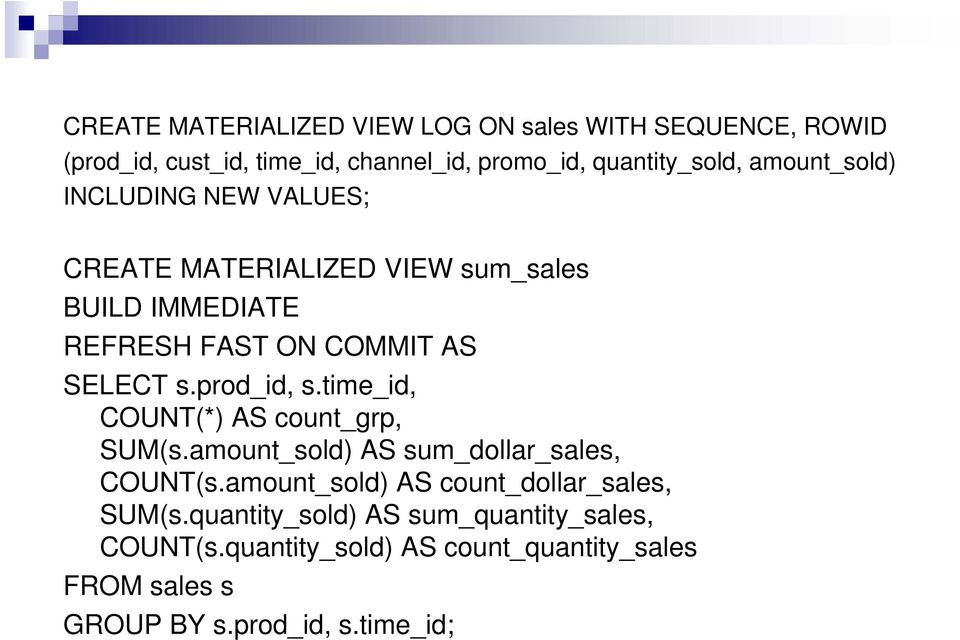 prod_id, s.time_id, COUNT(*) AS count_grp, SUM(s.amount_sold) sold) AS sum_dollar_sales, sales COUNT(s.