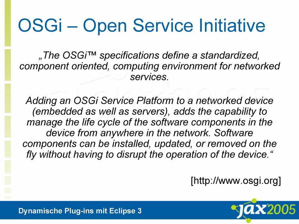 Adding an OSGi Service Platform to a networked device (embedded as well as servers), adds the capability to manage the