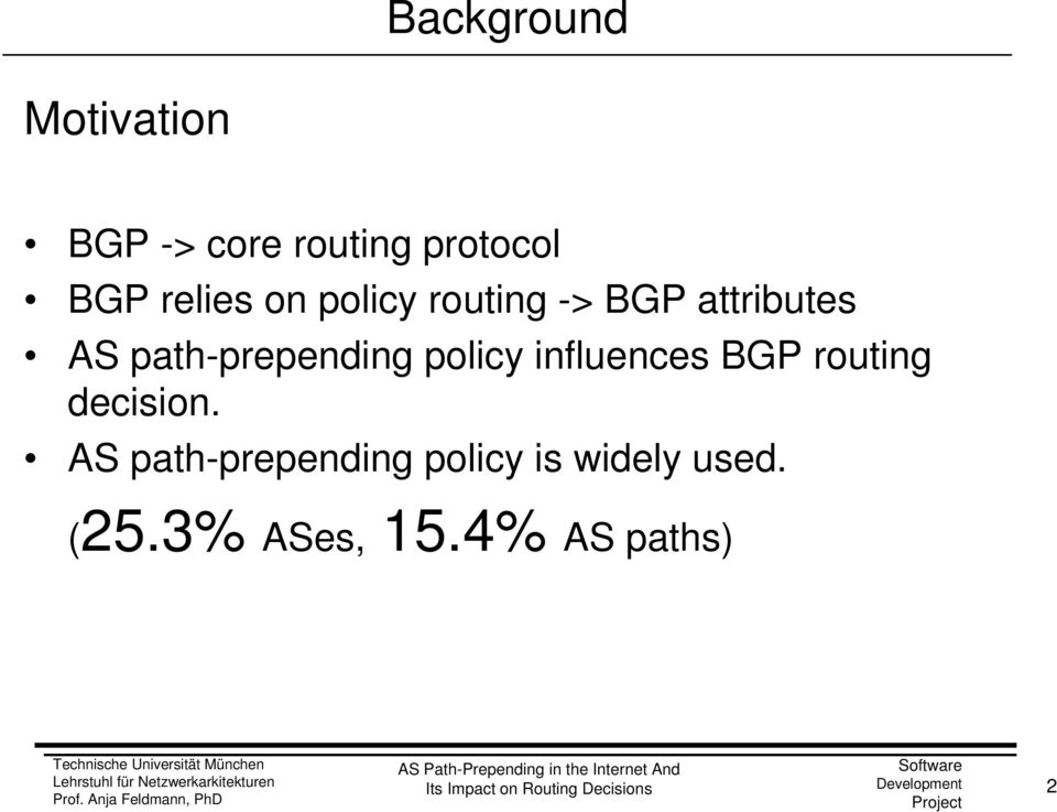 path-prepending policy influences BGP routing decision.