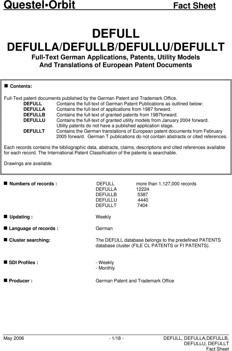 DEFULLB Contains the full-text of granted patents from 1987forward. DEFULLU Contains the full-text of granted utility models from January 2004 forward.