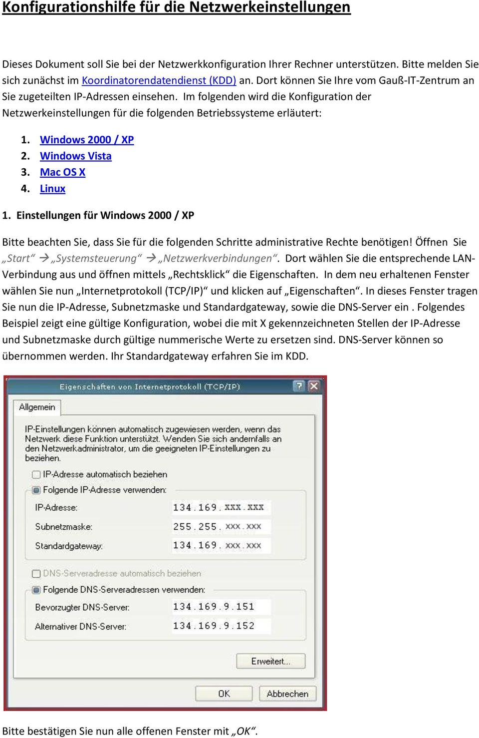 Im folgenden wird die Konfiguration der Netzwerkeinstellungen für die folgenden Betriebssysteme erläutert: 1. Windows 2000 / XP 2. Windows Vista 3. Mac OS X 4. Linux 1.