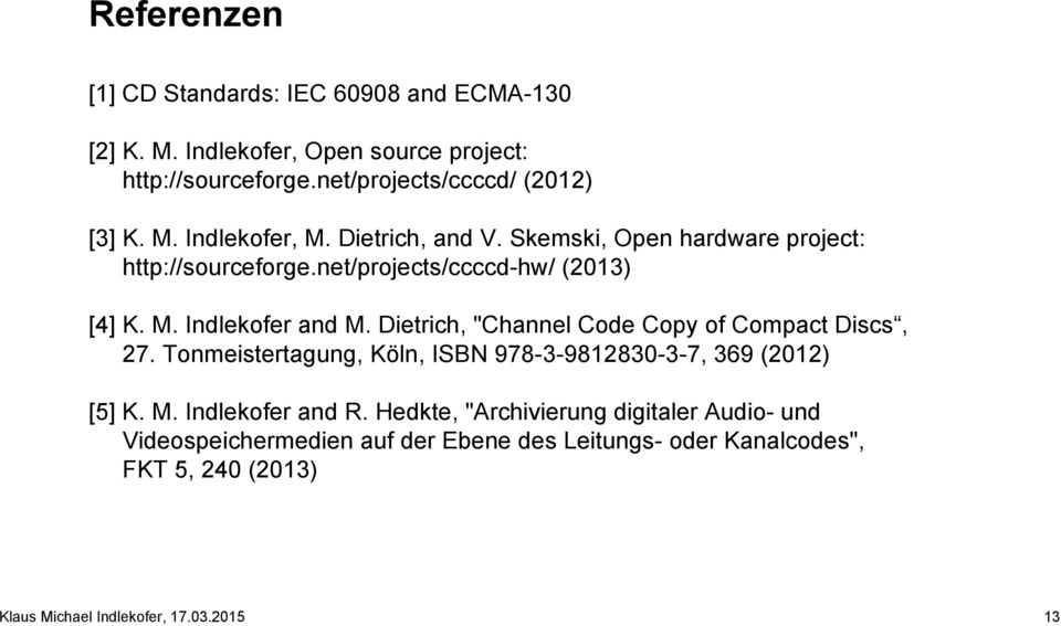 "Dietrich, ""Channel Code Copy of Compact Discs, 27. Tonmeistertagung, Köln, ISBN 978-3-9812830-3-7, 369 (2012) [5] K. M. Indlekofer and R."