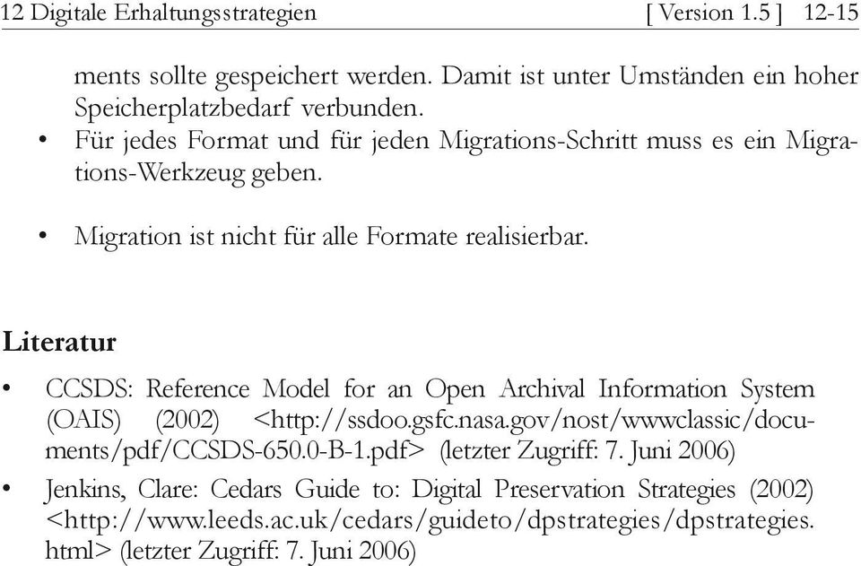 Literatur CCSDS: Reference Model for an Open Archival Information System (OAIS) (2002) <http://ssdoo.gsfc.nasa.gov/nost/wwwclassic/documents/pdf/ccsds-650.0-b-1.