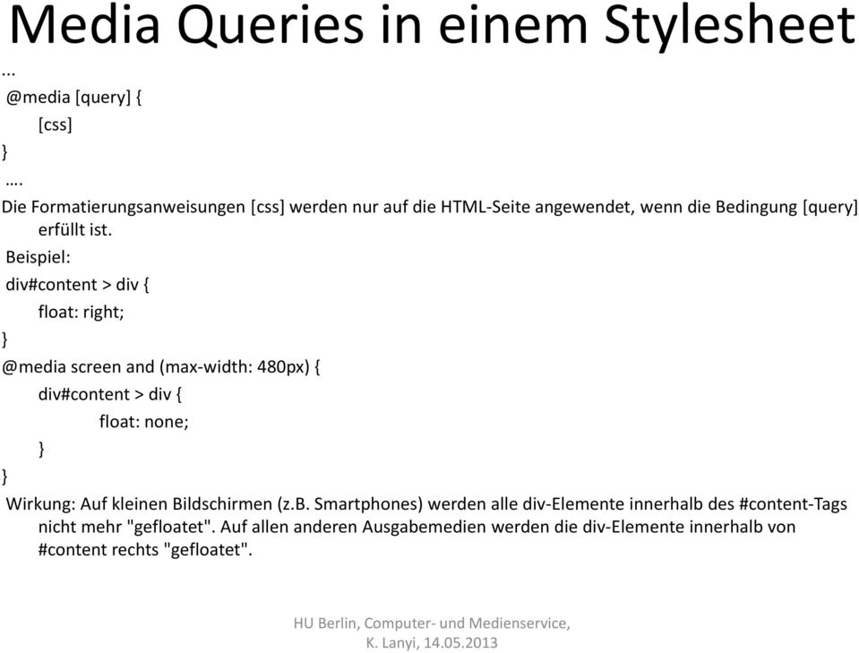 Beispiel: div#content > div { float: right; @media screen and (max-width: 480px) { div#content > div { float: none; Wirkung: Auf