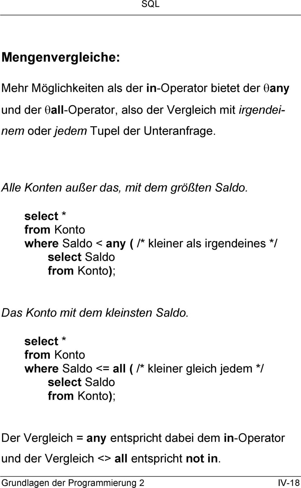 select * from Konto where Saldo < any ( /* kleiner als irgendeines */ select Saldo from Konto); Das Konto mit dem kleinsten Saldo.
