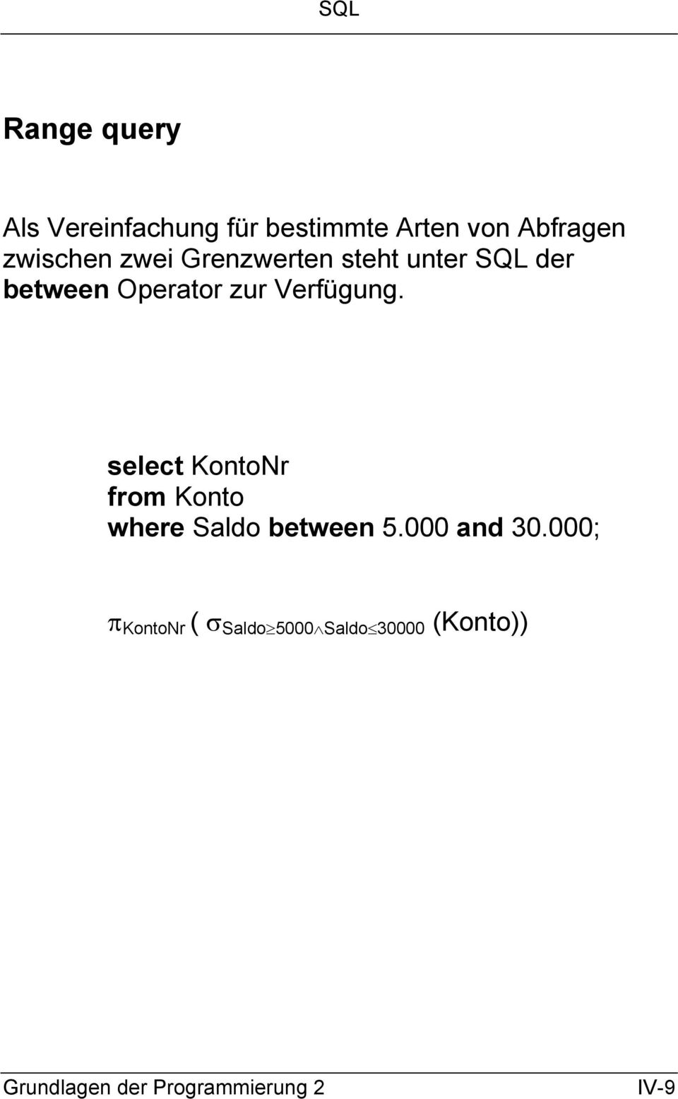 zur Verfügung. select KontoNr from Konto where Saldo between 5.