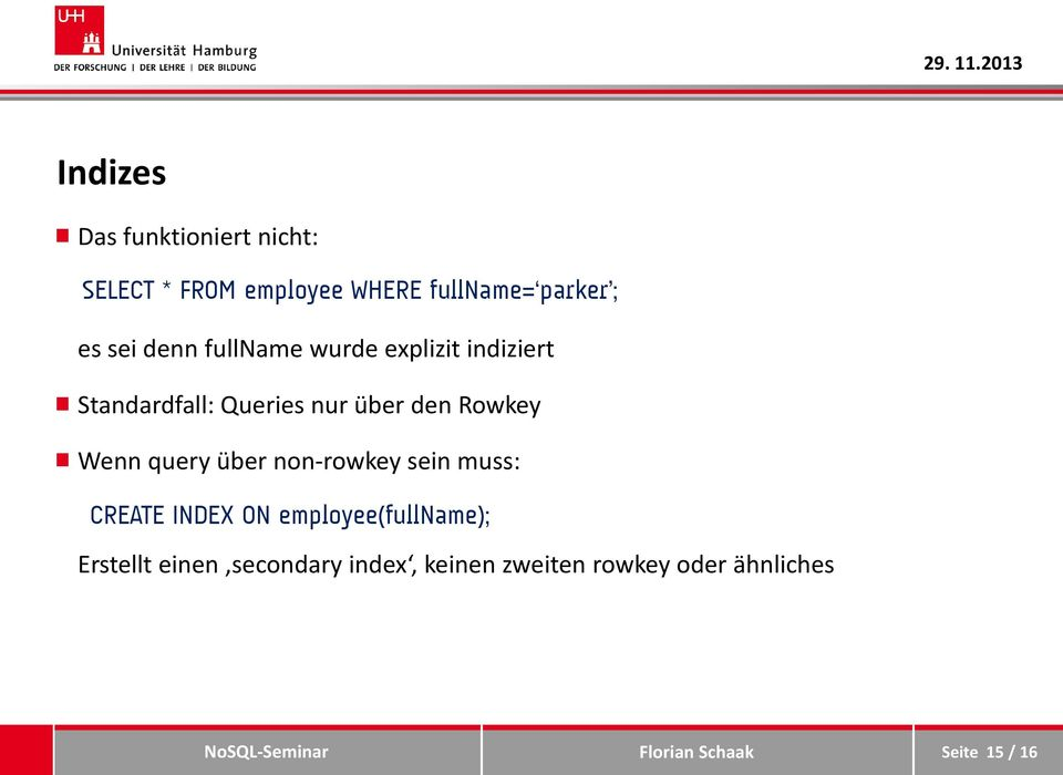 Rowkey Wenn query über non-rowkey sein muss: CREATE INDEX ON employee(fullname);